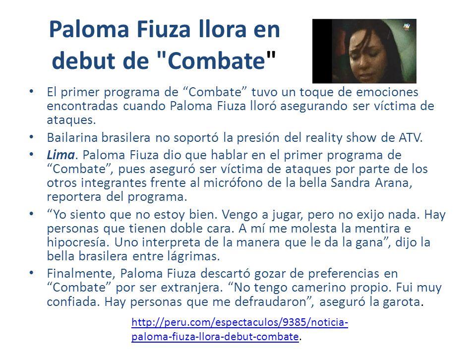 Paloma Fiuza llora en debut de Combate El primer programa de Combate tuvo un toque de emociones encontradas cuando Paloma Fiuza lloró asegurando ser víctima de ataques.