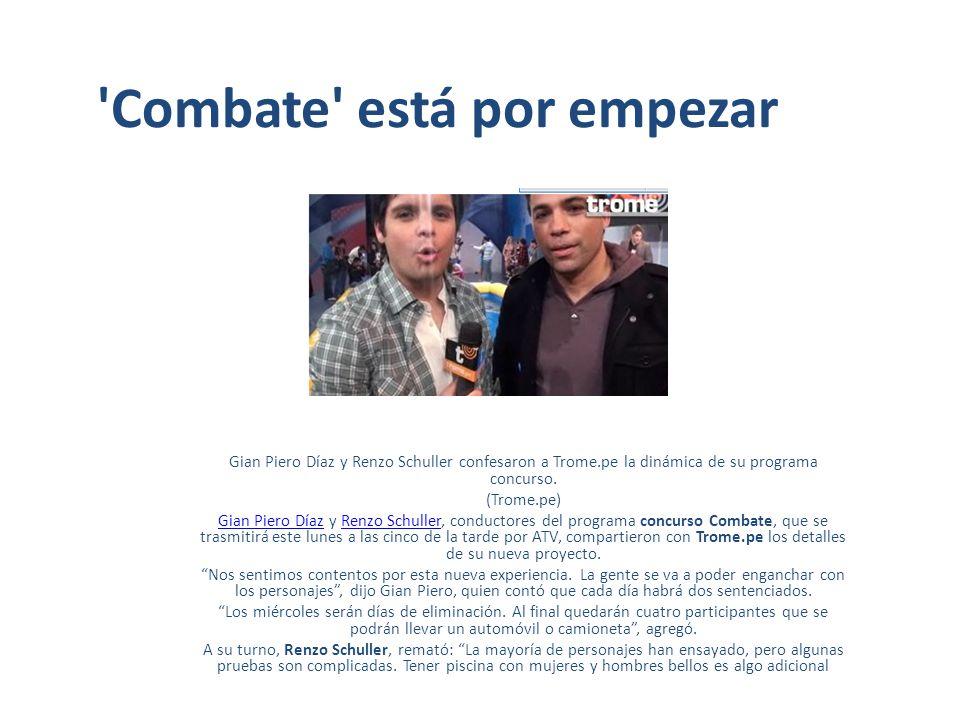 'Combate' está por empezar Gian Piero Díaz y Renzo Schuller confesaron a Trome.pe la dinámica de su programa concurso. (Trome.pe) Gian Piero DíazGian