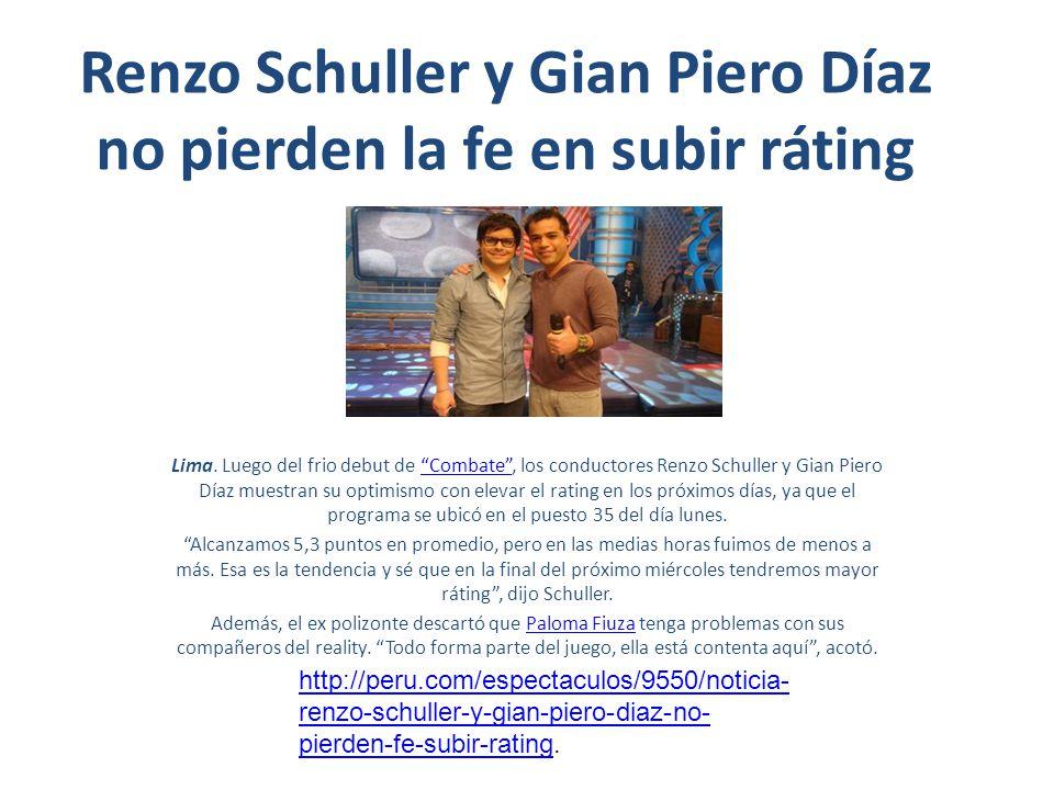 Renzo Schuller y Gian Piero Díaz no pierden la fe en subir ráting Lima. Luego del frio debut de Combate, los conductores Renzo Schuller y Gian Piero D