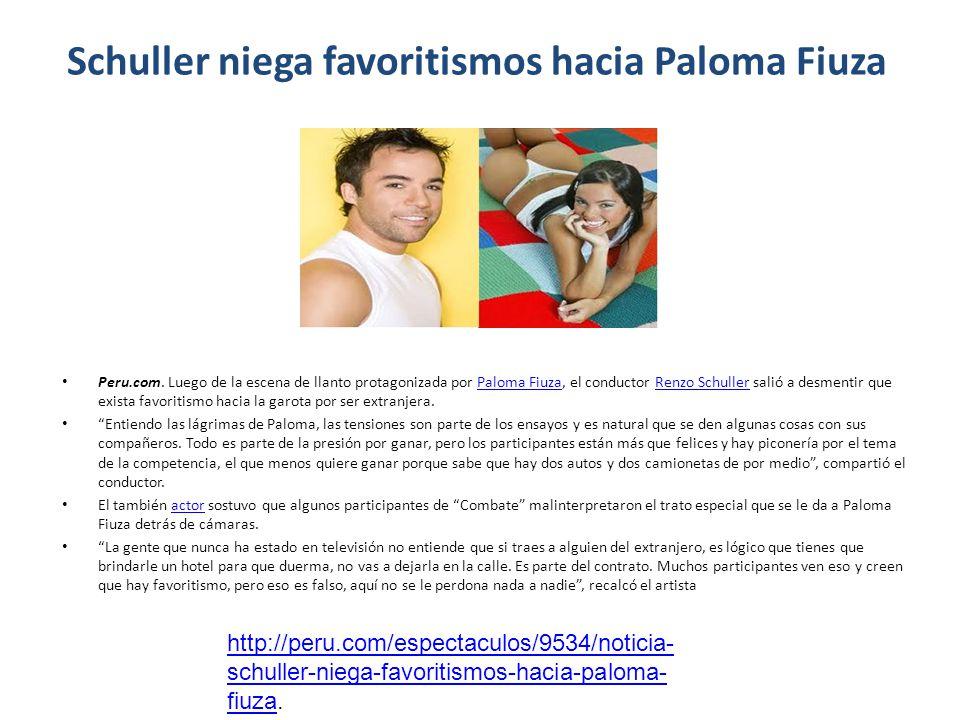 Schuller niega favoritismos hacia Paloma Fiuza Peru.com. Luego de la escena de llanto protagonizada por Paloma Fiuza, el conductor Renzo Schuller sali