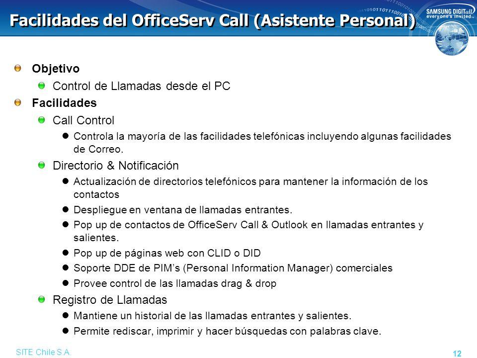 SITE Chile S.A. 12 Facilidades del OfficeServ Call (Asistente Personal) Objetivo Control de Llamadas desde el PC Facilidades Call Control Controla la