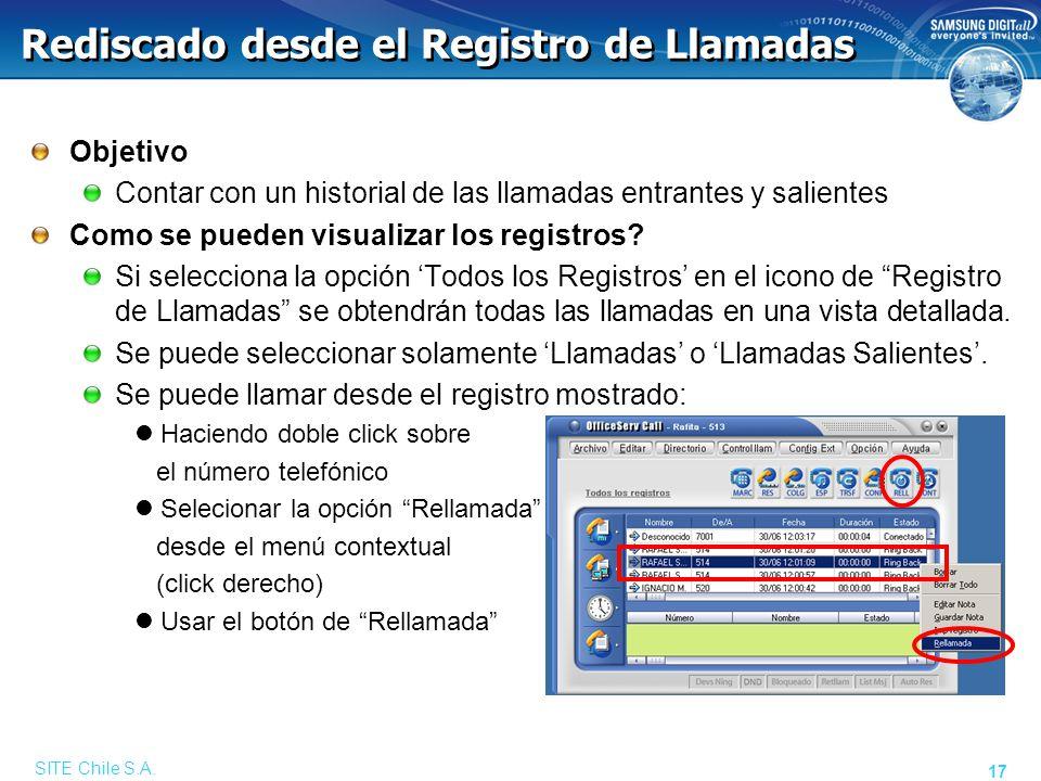 SITE Chile S.A. 17 Rediscado desde el Registro de Llamadas Objetivo Contar con un historial de las llamadas entrantes y salientes Como se pueden visua