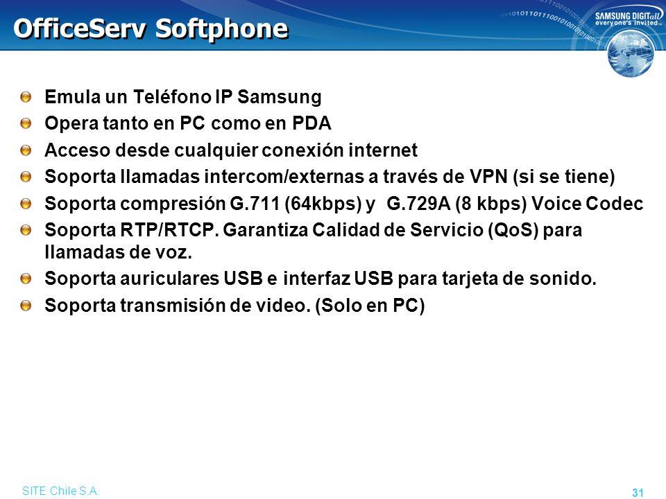 SITE Chile S.A. 31 OfficeServ Softphone Emula un Teléfono IP Samsung Opera tanto en PC como en PDA Acceso desde cualquier conexión internet Soporta ll