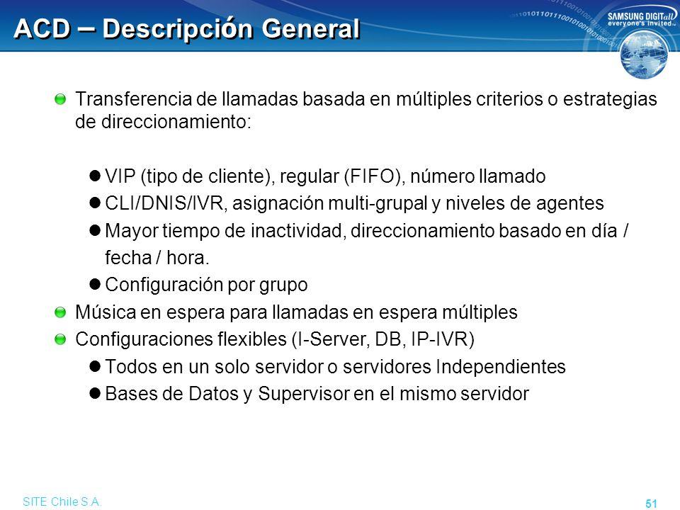 SITE Chile S.A. 51 ACD – Descripci ó n General Transferencia de llamadas basada en múltiples criterios o estrategias de direccionamiento: VIP (tipo de