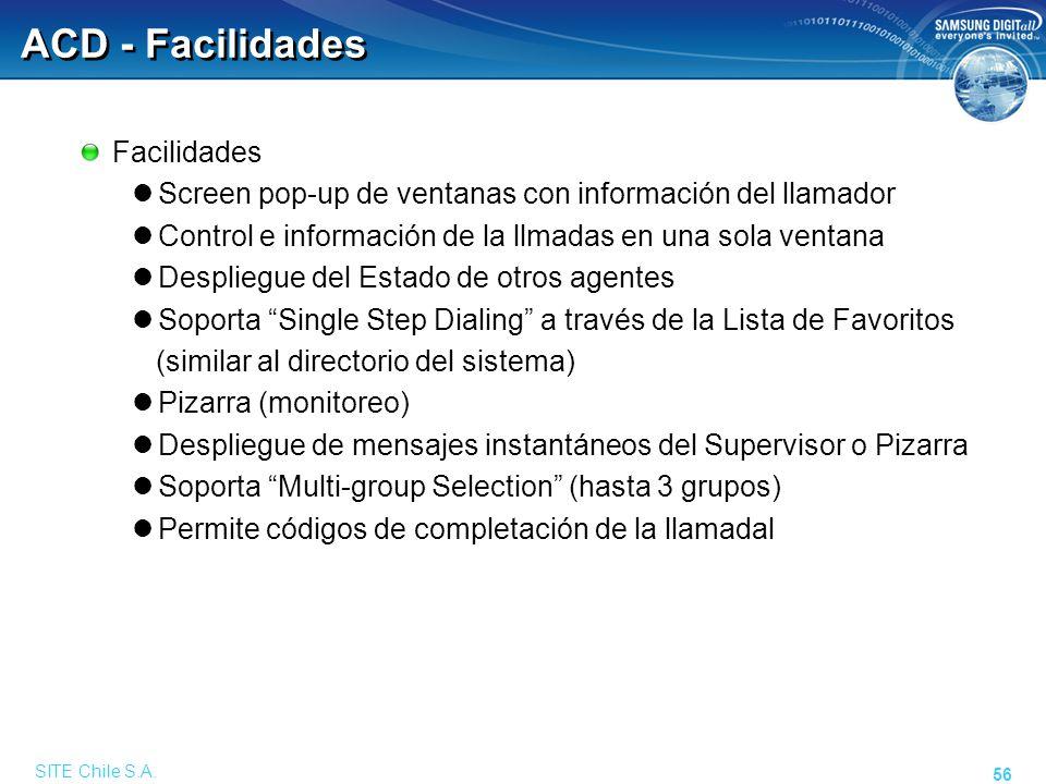SITE Chile S.A. 56 ACD - Facilidades Facilidades Screen pop-up de ventanas con información del llamador Control e información de la llmadas en una sol