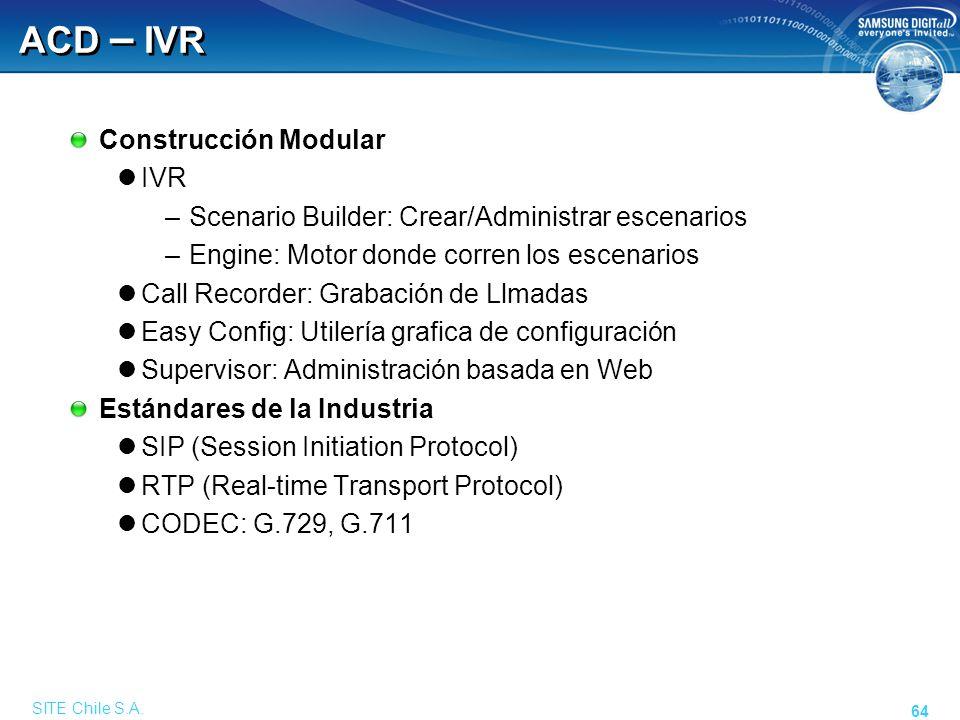 SITE Chile S.A. 64 ACD – IVR Construcción Modular IVR –Scenario Builder: Crear/Administrar escenarios –Engine: Motor donde corren los escenarios Call