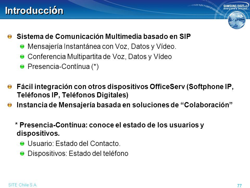 SITE Chile S.A. 77 Introducci ó n Sistema de Comunicación Multimedia basado en SIP Mensajería Instantánea con Voz, Datos y Vídeo. Conferencia Multipar