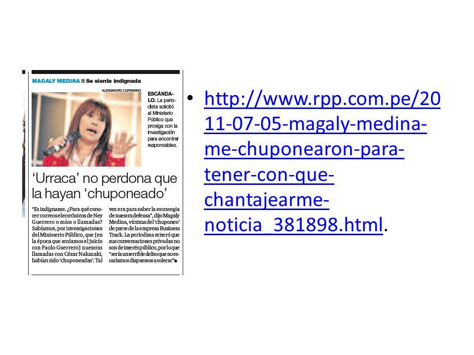http://www.rpp.com.pe/20 11-07-05-magaly-medina- me-chuponearon-para- tener-con-que- chantajearme- noticia_381898.html. http://www.rpp.com.pe/20 11-07