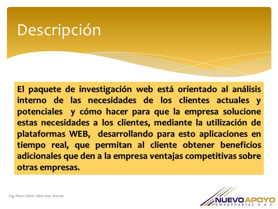 Descripción Ing. Piero Mario Valdivieso Arenas El paquete de investigación web está orientado al análisis interno de las necesidades de los clientes a