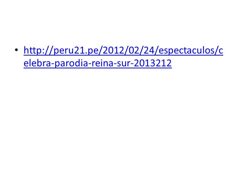 http://peru21.pe/2012/02/24/espectaculos/c elebra-parodia-reina-sur-2013212 http://peru21.pe/2012/02/24/espectaculos/c elebra-parodia-reina-sur-201321