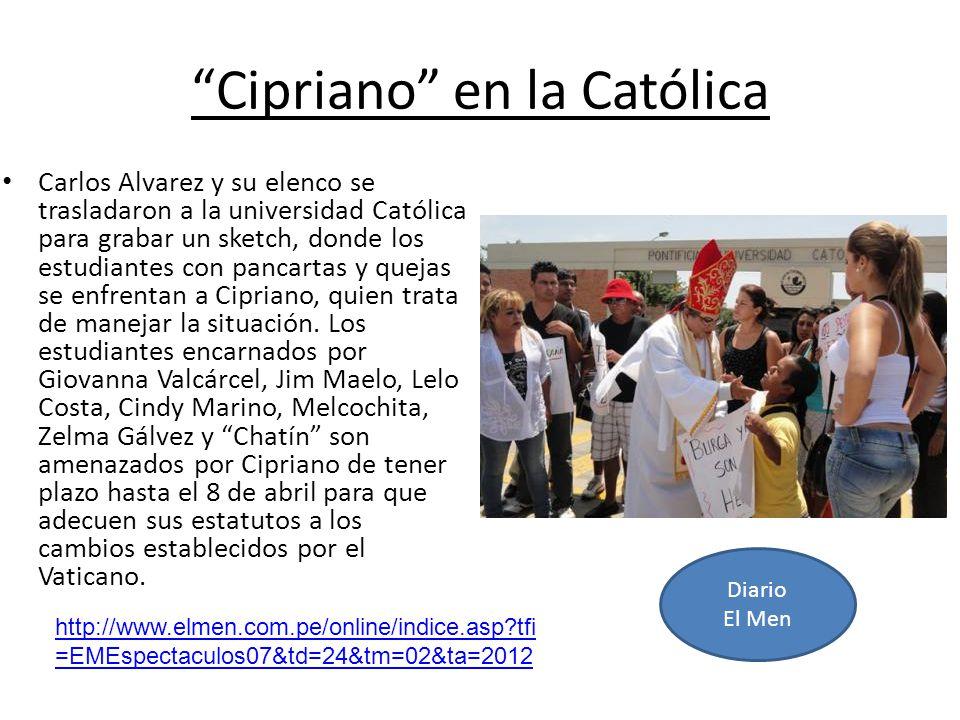 Cipriano en la Católica Carlos Alvarez y su elenco se trasladaron a la universidad Católica para grabar un sketch, donde los estudiantes con pancartas y quejas se enfrentan a Cipriano, quien trata de manejar la situación.