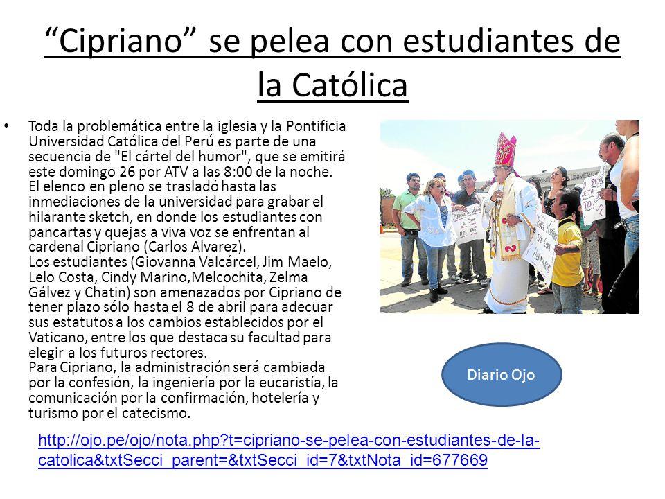 Cipriano se pelea con estudiantes de la Católica Toda la problemática entre la iglesia y la Pontificia Universidad Católica del Perú es parte de una secuencia de El cártel del humor , que se emitirá este domingo 26 por ATV a las 8:00 de la noche.
