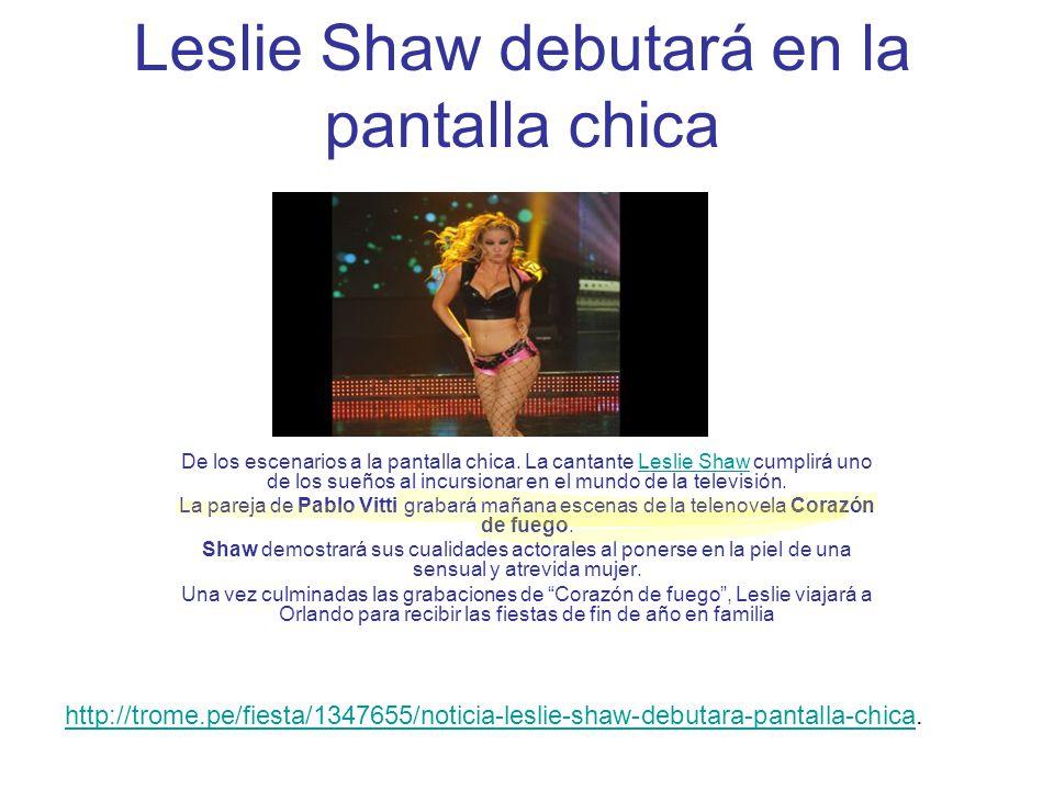 Leslie Shaw debutará en la pantalla chica De los escenarios a la pantalla chica. La cantante Leslie Shaw cumplirá uno de los sueños al incursionar en