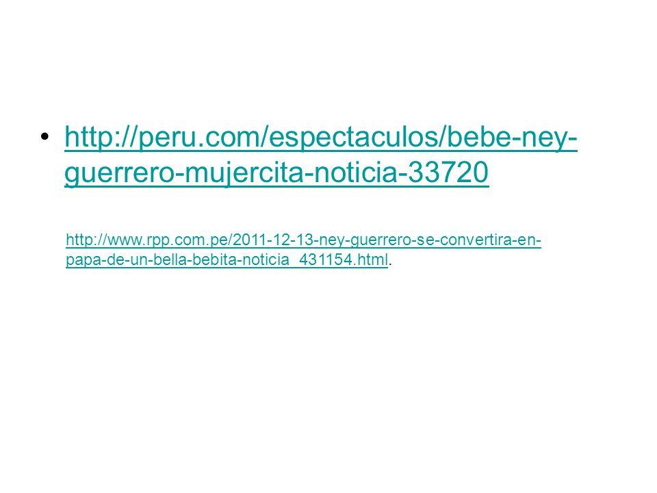 http://peru.com/espectaculos/bebe-ney- guerrero-mujercita-noticia-33720http://peru.com/espectaculos/bebe-ney- guerrero-mujercita-noticia-33720 http://