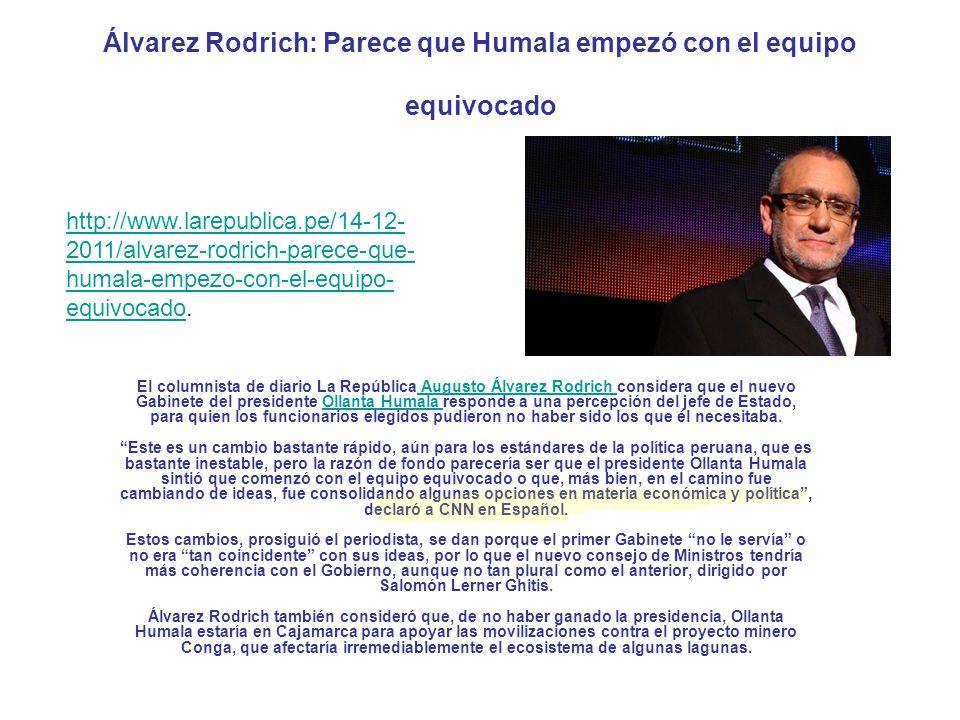 Álvarez Rodrich: Parece que Humala empezó con el equipo equivocado El columnista de diario La República Augusto Álvarez Rodrich considera que el nuevo