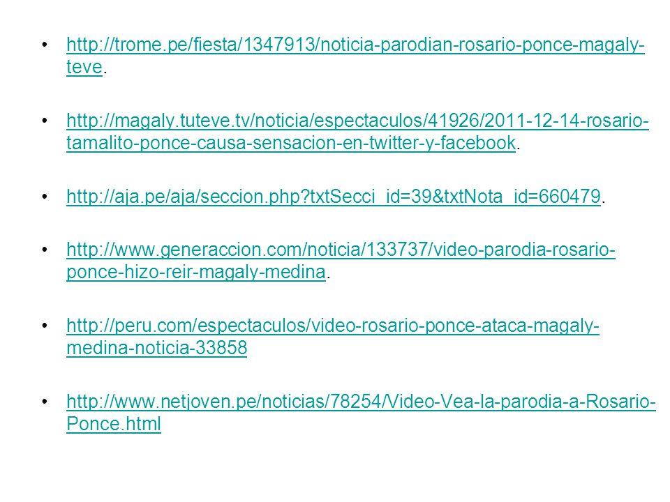 http://trome.pe/fiesta/1347913/noticia-parodian-rosario-ponce-magaly- teve.http://trome.pe/fiesta/1347913/noticia-parodian-rosario-ponce-magaly- teve