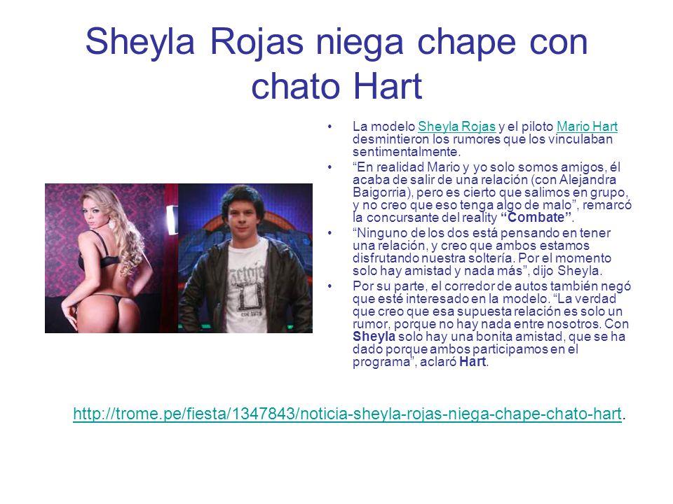 Sheyla Rojas niega chape con chato Hart La modelo Sheyla Rojas y el piloto Mario Hart desmintieron los rumores que los vinculaban sentimentalmente.She