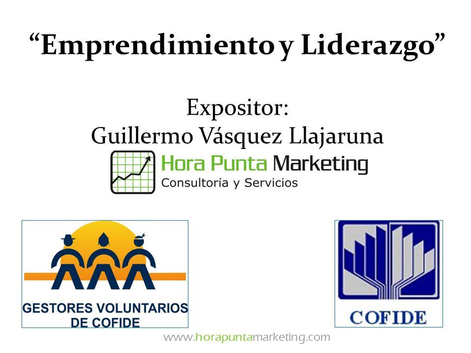 Emprendimiento y Liderazgo Expositor: Guillermo Vásquez Llajaruna www.horapuntamarketing.com