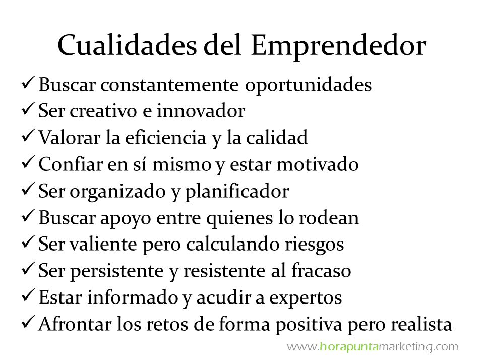 Cualidades del Emprendedor Buscar constantemente oportunidades Ser creativo e innovador Valorar la eficiencia y la calidad Confiar en sí mismo y estar