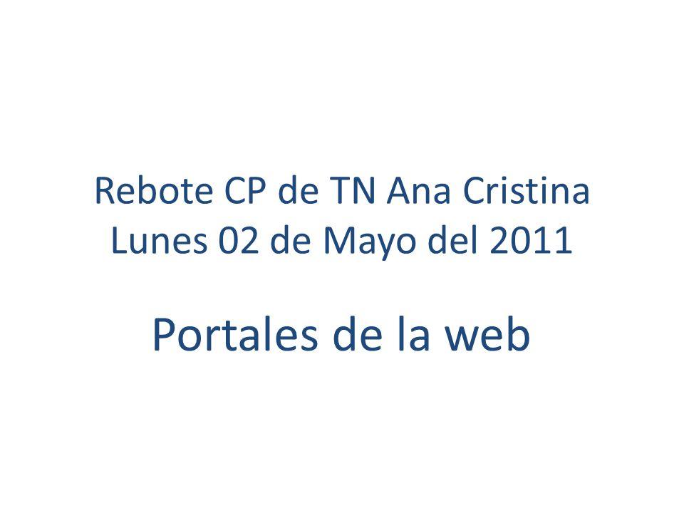 Rebote CP de TN Ana Cristina Lunes 02 de Mayo del 2011 Portales de la web