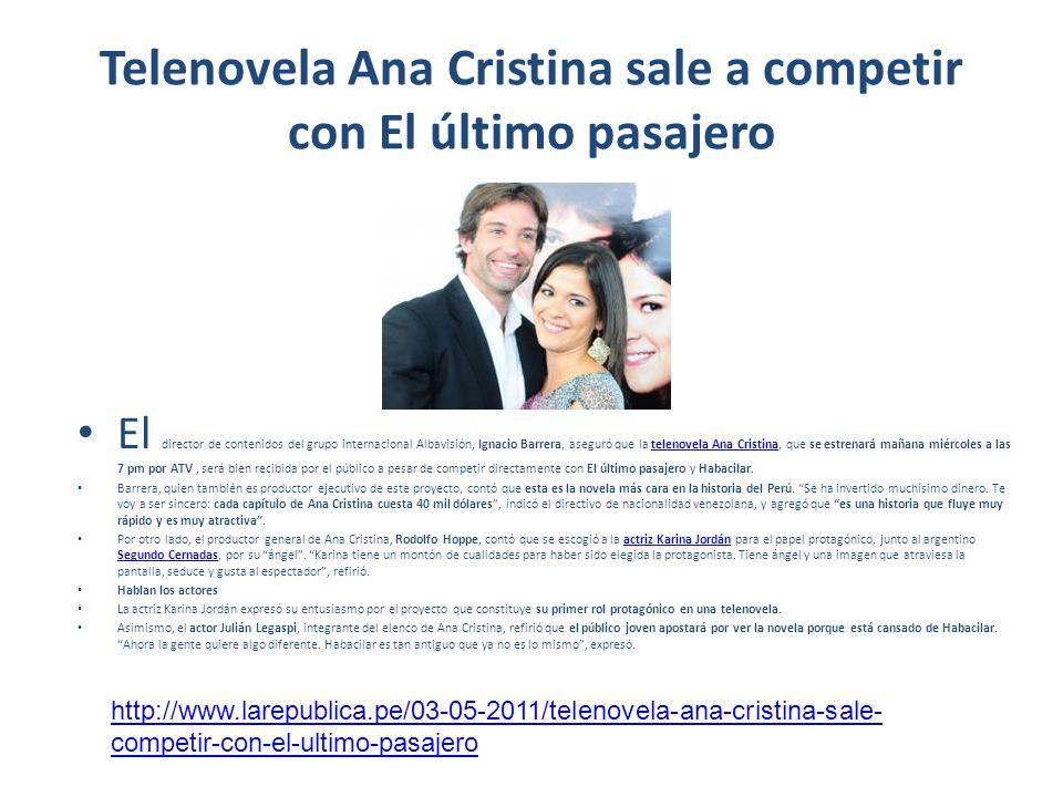 Telenovela Ana Cristina sale a competir con El último pasajero El director de contenidos del grupo internacional Albavisión, Ignacio Barrera, aseguró