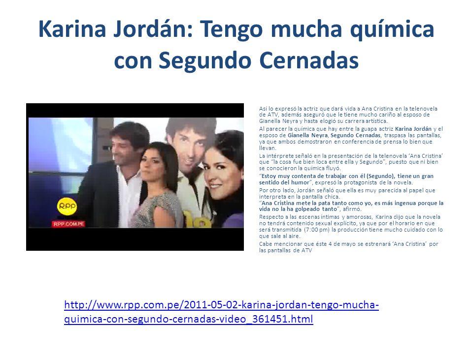 Karina Jordán: Tengo mucha química con Segundo Cernadas Así lo expresó la actriz que dará vida a Ana Cristina en la telenovela de ATV, además aseguró