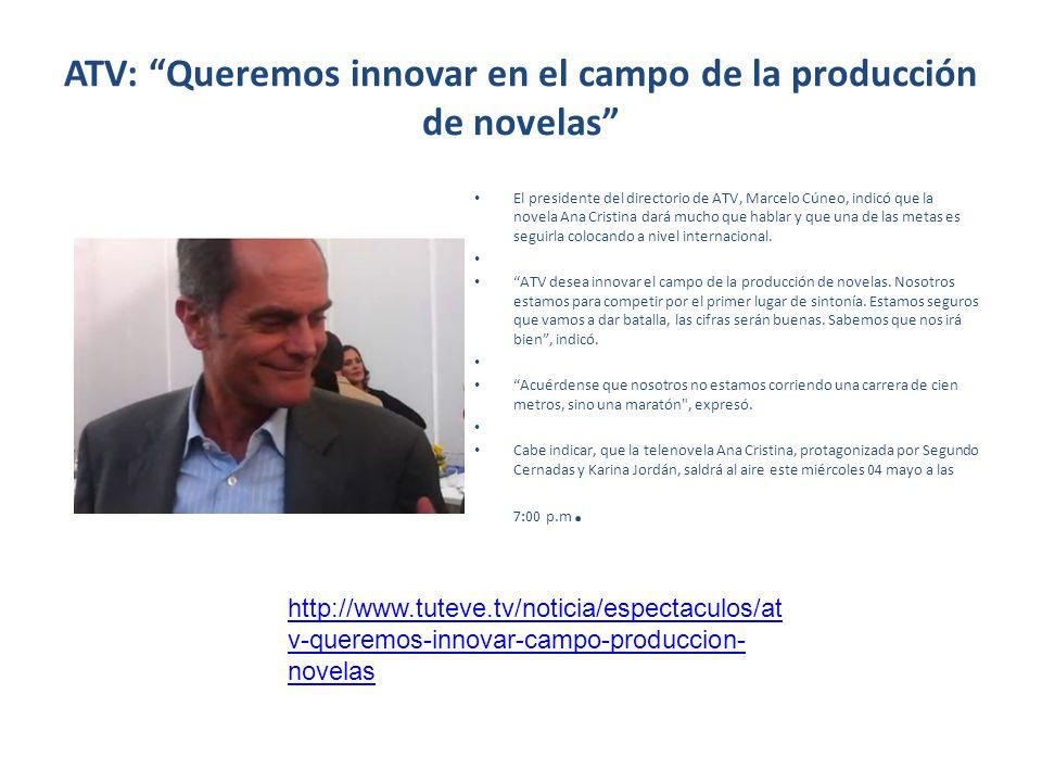 ATV: Queremos innovar en el campo de la producción de novelas El presidente del directorio de ATV, Marcelo Cúneo, indicó que la novela Ana Cristina da