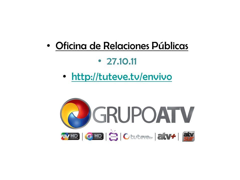 Oficina de Relaciones Públicas 27.10.11 http://tuteve.tv/envivo
