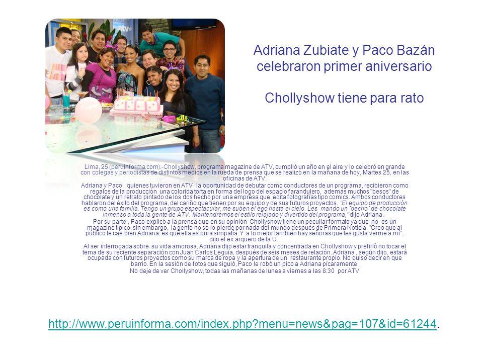 Adriana Zubiate y Paco Bazán celebraron primer aniversario Chollyshow tiene para rato Lima, 25 (peruinforma.com).-Chollyshow, programa magazine de ATV