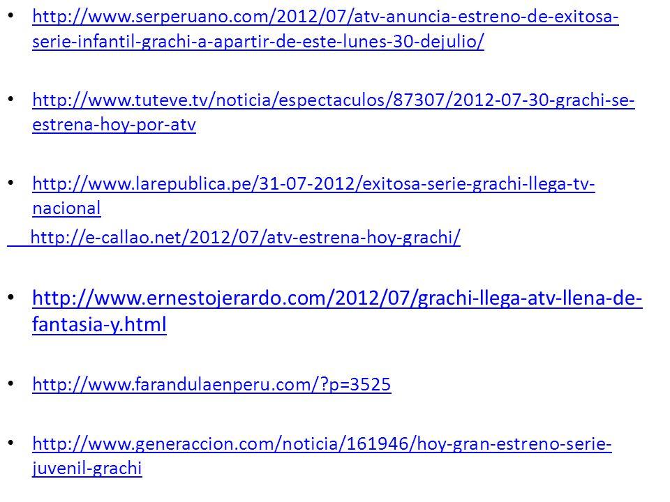 http://www.serperuano.com/2012/07/atv-anuncia-estreno-de-exitosa- serie-infantil-grachi-a-apartir-de-este-lunes-30-dejulio/ http://www.serperuano.com/