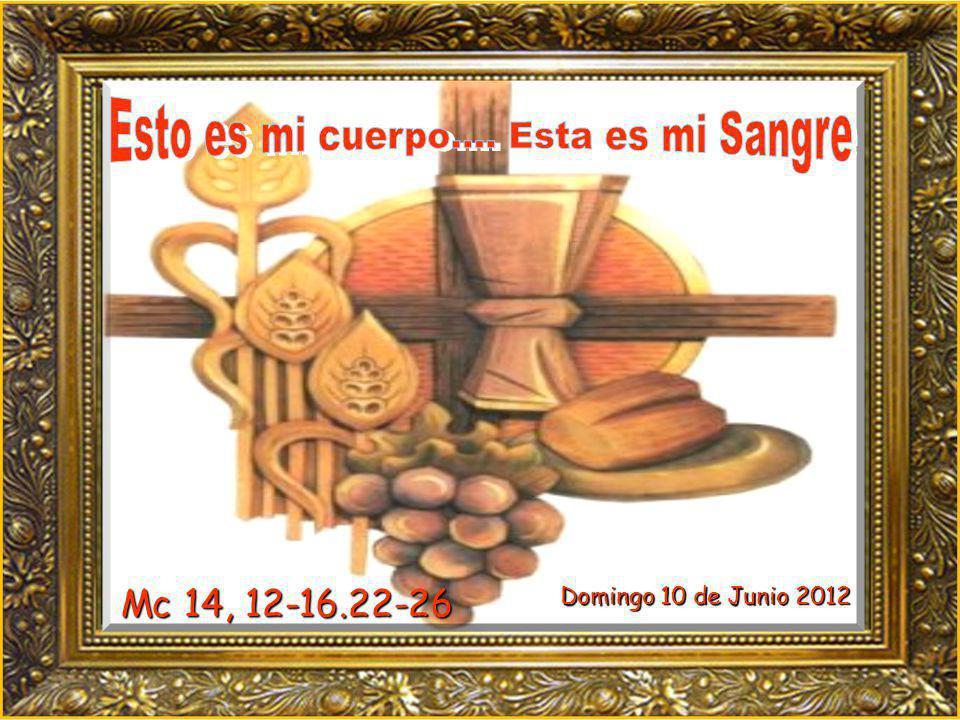 Mc 14, 12-16.22-26 Domingo 10 de Junio 2012