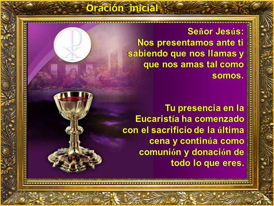 Oración inicial Se ñ or Jes ú s:Se ñ or Jes ú s: Nos presentamos ante ti sabiendo que nos llamas y que nos amas tal como somos.