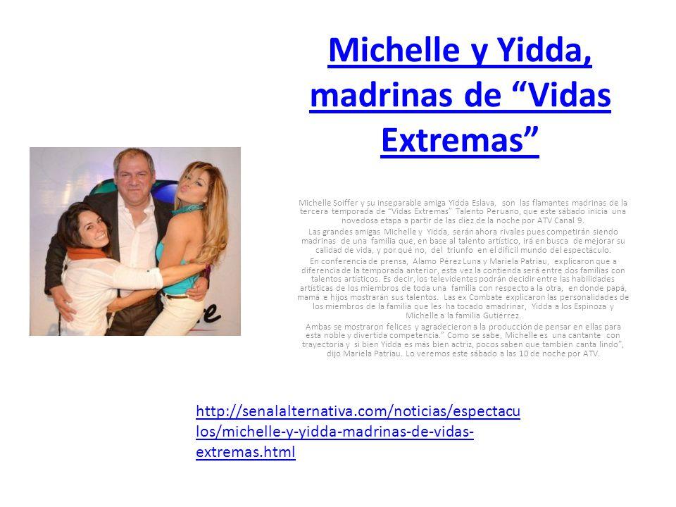 Michelle y Yidda, madrinas de Vidas Extremas Michelle Soiffer y su inseparable amiga Yidda Eslava, son las flamantes madrinas de la tercera temporada de Vidas Extremas Talento Peruano, que este sábado inicia una novedosa etapa a partir de las diez de la noche por ATV Canal 9.