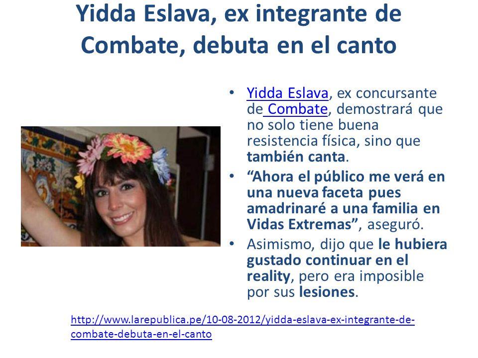 Yidda Eslava, ex integrante de Combate, debuta en el canto Yidda Eslava, ex concursante de Combate, demostrará que no solo tiene buena resistencia física, sino que también canta.