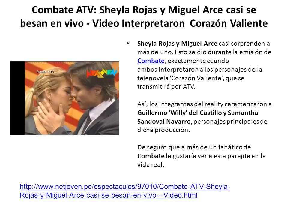 Combate ATV: Sheyla Rojas y Miguel Arce casi se besan en vivo - Video Interpretaron Corazón Valiente Sheyla Rojas y Miguel Arce casi sorprenden a más