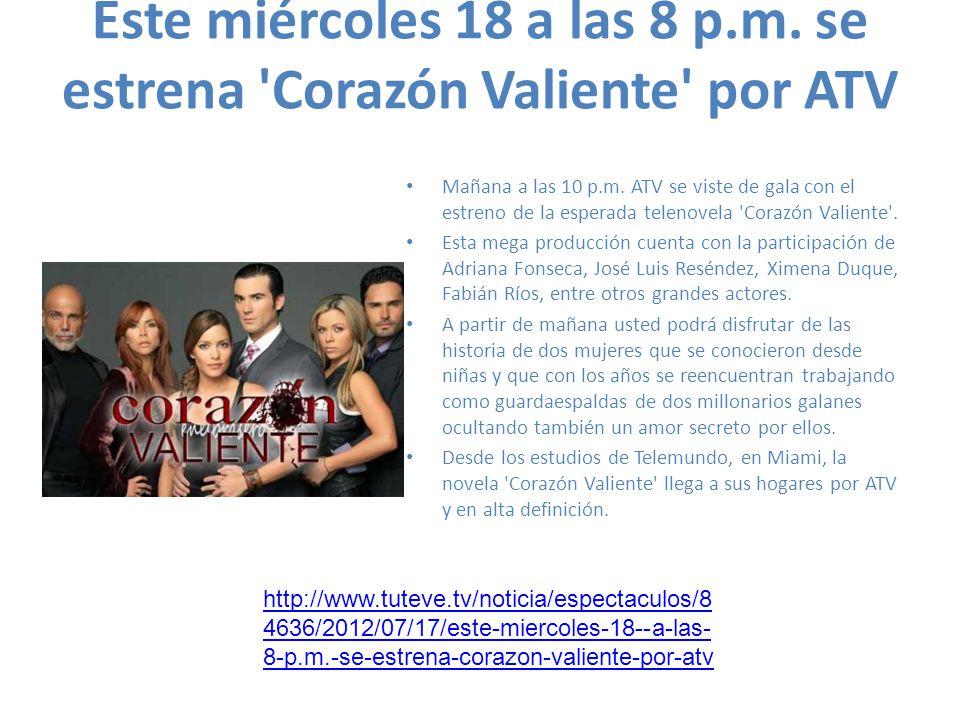Este miércoles 18 a las 8 p.m. se estrena 'Corazón Valiente' por ATV Mañana a las 10 p.m. ATV se viste de gala con el estreno de la esperada telenovel
