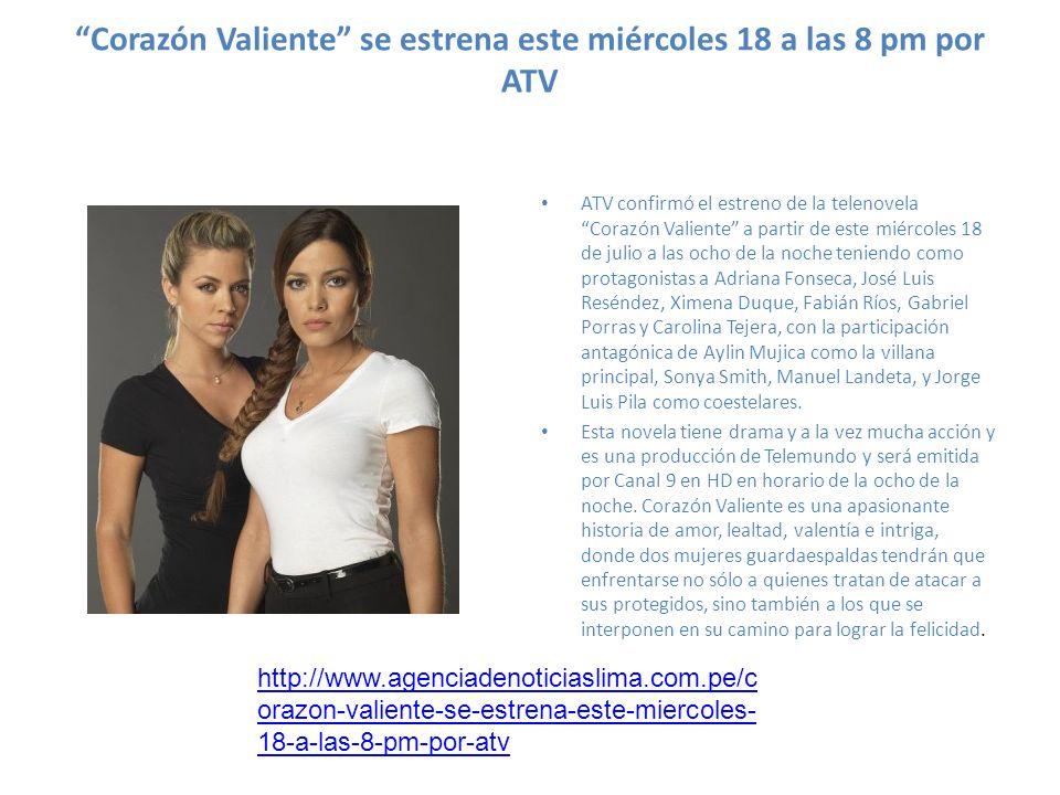 Corazón Valiente se estrena este miércoles 18 a las 8 pm por ATV ATV confirmó el estreno de la telenovela Corazón Valiente a partir de este miércoles