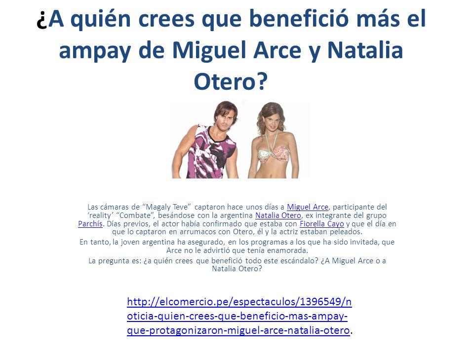 ¿A quién crees que benefició más el ampay de Miguel Arce y Natalia Otero? Las cámaras de Magaly Teve captaron hace unos días a Miguel Arce, participan