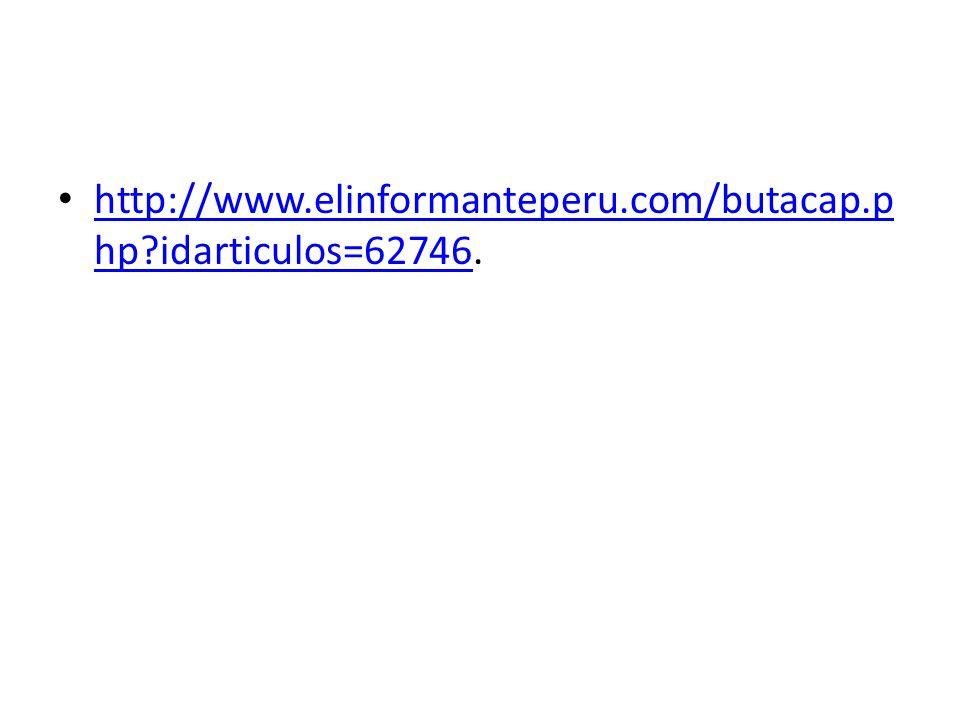 http://www.elinformanteperu.com/butacap.p hp?idarticulos=62746. http://www.elinformanteperu.com/butacap.p hp?idarticulos=62746
