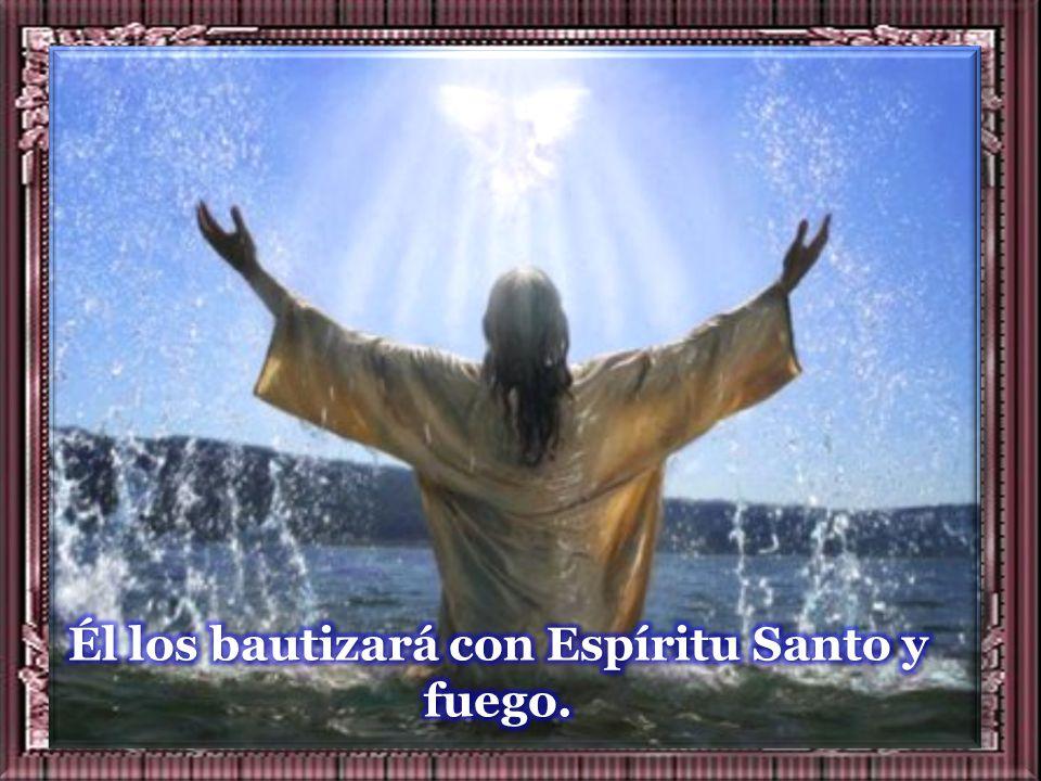 – «Yo los bautizo con agua; pero viene uno que puede más que yo, y no merezco desatarle la correa de sus sandalias.