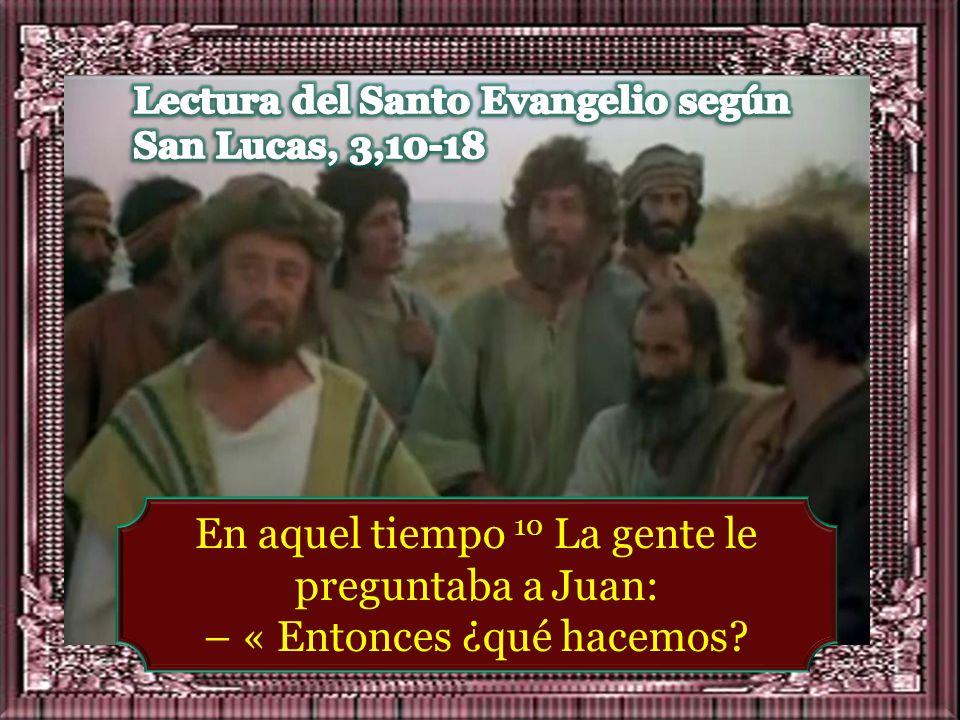I. LECTIO ¿Qué dice el texto? – Lucas 3,10-18 Motivación :