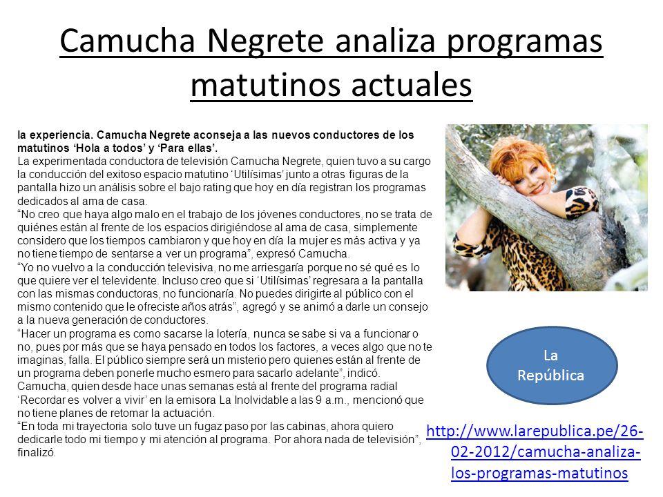 Camucha Negrete analiza programas matutinos actuales http://www.larepublica.pe/26- 02-2012/camucha-analiza- los-programas-matutinos la experiencia. Ca