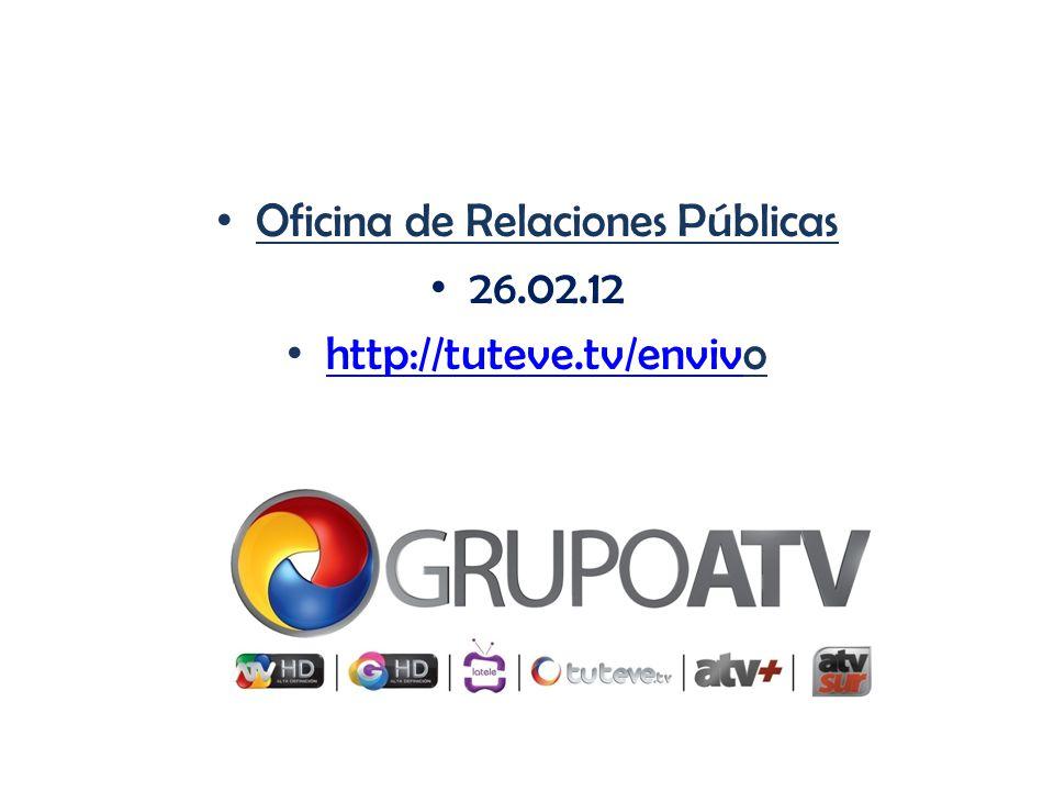 Oficina de Relaciones Públicas 26.02.12 http://tuteve.tv/envivo http://tuteve.tv/enviv