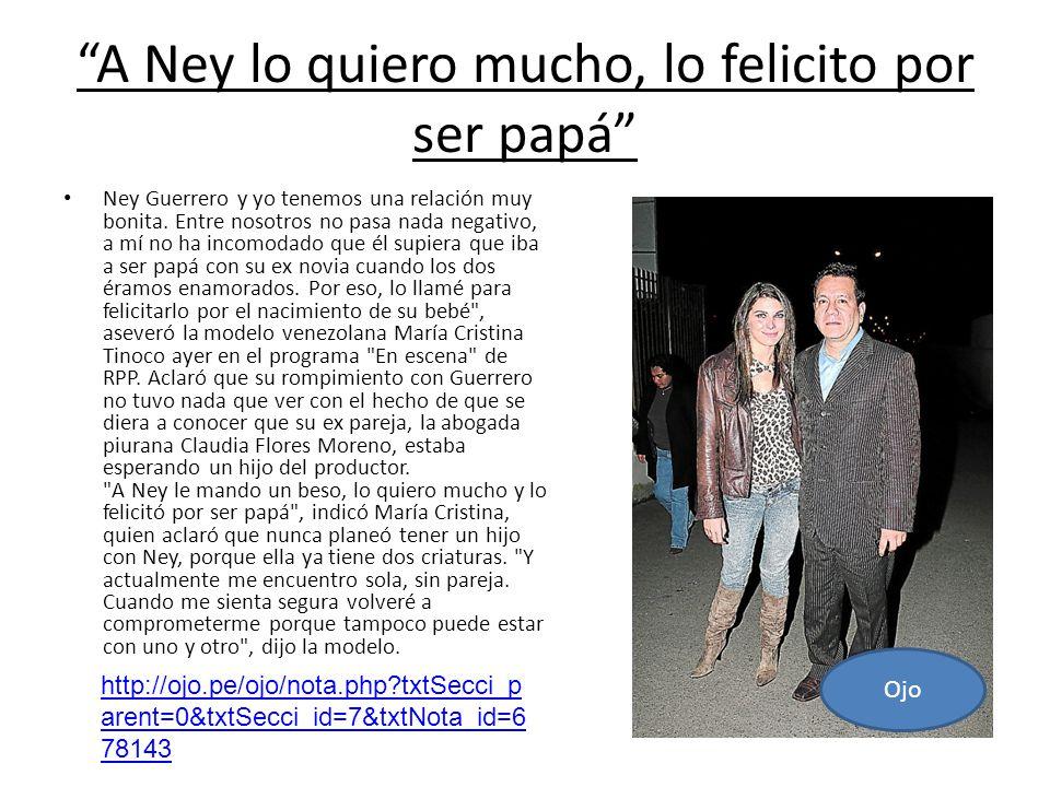 A Ney lo quiero mucho, lo felicito por ser papá Ney Guerrero y yo tenemos una relación muy bonita. Entre nosotros no pasa nada negativo, a mí no ha in