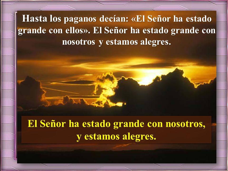 Salmo 125 El Señor ha estado grande con nosotros, y estamos alegres. Cuando el Señor cambió la suerte de Sión, nos parecía soñar: la boca se nos llena