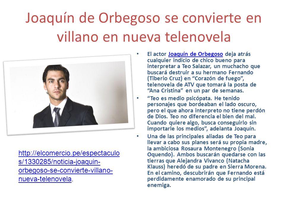 Joaquín de Orbegoso se convierte en villano en nueva telenovela El actor Joaquín de Orbegoso deja atrás cualquier indicio de chico bueno para interpre