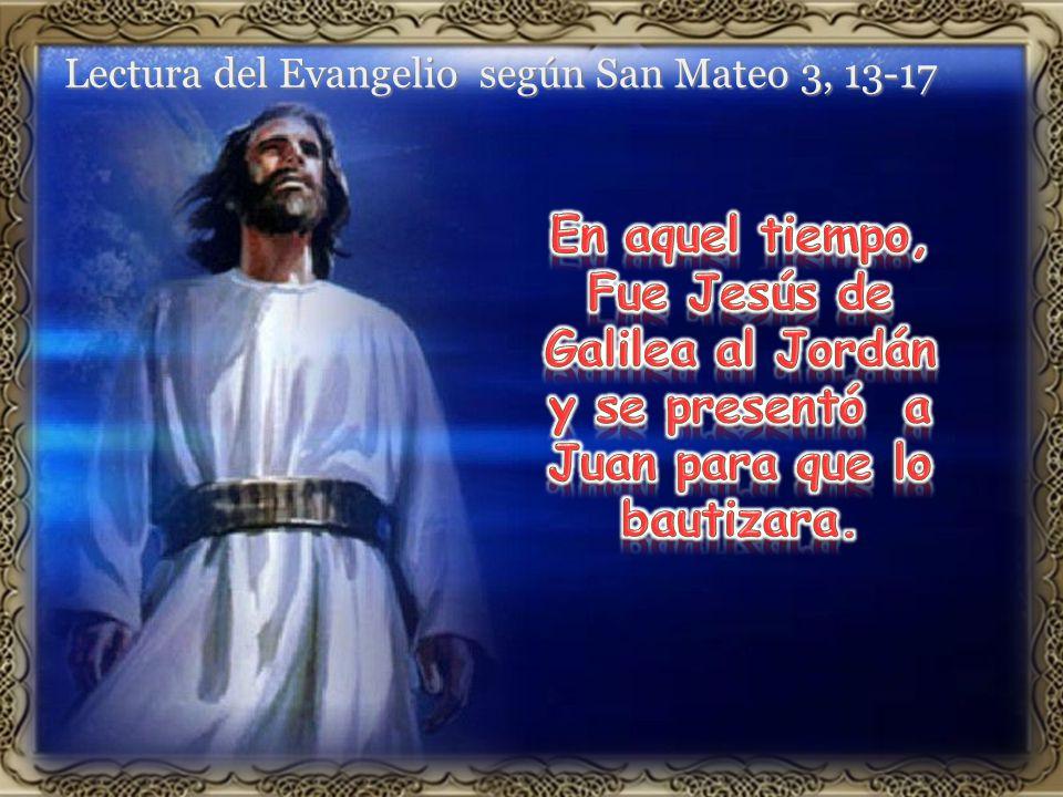 Lectura del Evangelio según San Mateo 3, 13-17