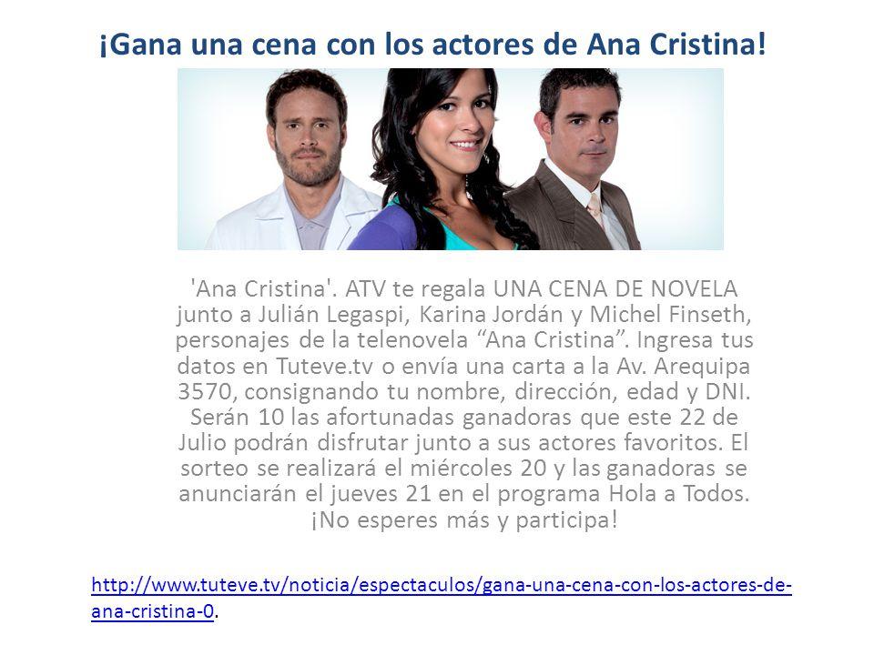 ¡Gana una cena con los actores de Ana Cristina! 'Ana Cristina'. ATV te regala UNA CENA DE NOVELA junto a Julián Legaspi, Karina Jordán y Michel Finset