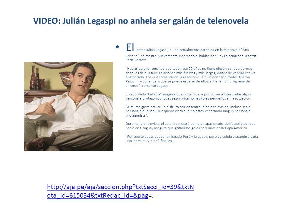 VIDEO: Julián Legaspi no anhela ser galán de telenovela El actor Julián Legaspi, quien actualmente participa en la telenovela Ana Cristina , se mostró nuevamente incómodo al hablar de su ex relación con la actriz Carla Barzotti.