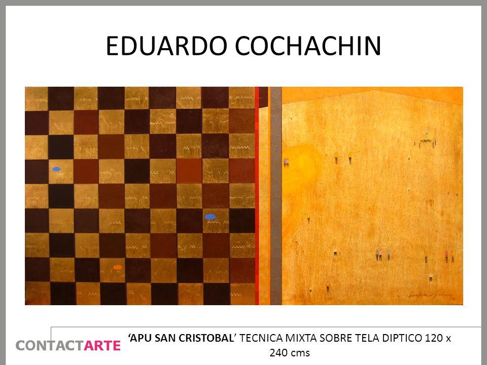 EDUARDO COCHACHIN APU SAN CRISTOBAL TECNICA MIXTA SOBRE TELA DIPTICO 120 x 240 cms